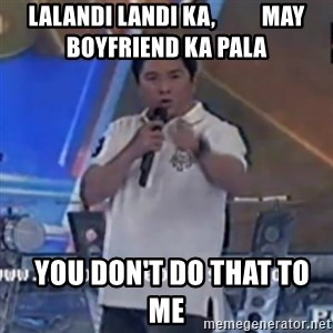 Willie You Don't Do That to Me! - lalandi landi ka,          may boyfriend ka pala   you don't do that to me