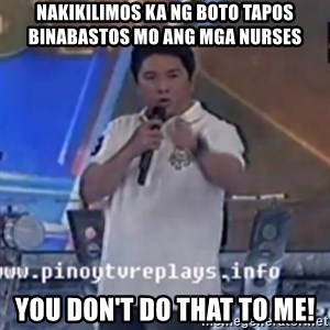 Willie You Don't Do That to Me! - NAKIKILIMOS KA Ng boto tapos binabastos mo ang mga nurses you don't do that to me!