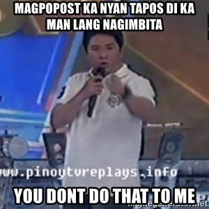 Willie You Don't Do That to Me! - magpopost ka nyan tapos di ka man lang nagimbita you dont do that to me