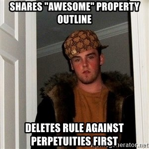 """Scumbag Steve - Shares """"Awesome"""" property outline Deletes rule against perpetuities first"""