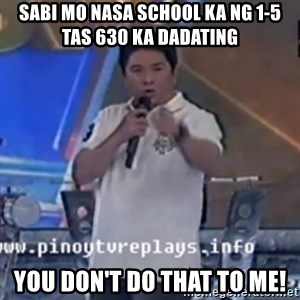 Willie You Don't Do That to Me! - Sabi mo Nasa school ka ng 1-5 tas 630 ka dadating you don't do that to me!