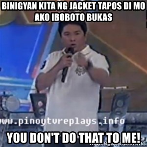 Willie You Don't Do That to Me! - Binigyan kita ng jacket tapos di mo ako iboboto bukas You don't do that to me!