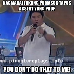 Willie You Don't Do That to Me! - Nagmadali akong pumasok tapos absent yung prof You don't do that to me!
