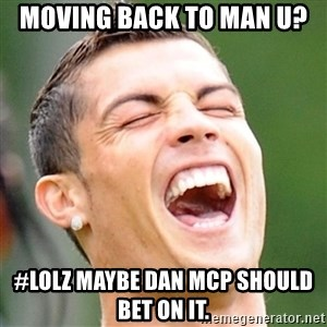 Cristiano Ronaldo Laughing - moving back to man u?  #LOLz maybe dan mcp should bet on it.