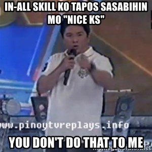 "Willie You Don't Do That to Me! - in-all skill ko tapos sasabihin mo ""nice ks"" You don't do that to me"