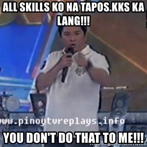 Willie You Don't Do That to Me! - All skills ko na tapos.kks ka lang!!! you don't do that to me!!!