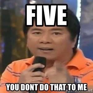 willie revillame you dont do that to me - FIVE YOU DONT DO THAT TO ME