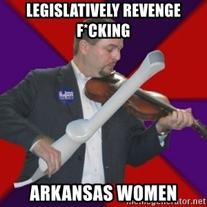 FiddlingRapert - legislatively REVENGE F*CKING  arkansas women