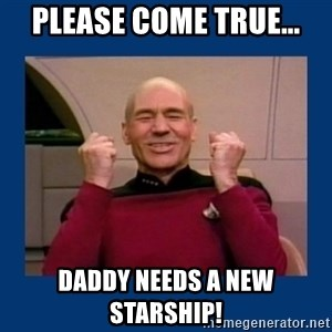 Captain Picard So Much Win! - please come true... Daddy needs a new starship!