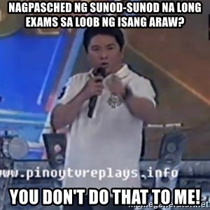 Willie You Don't Do That to Me! - nagpasched ng sunod-sunod na long exams sa loob ng isang araw? you don't do that to me!