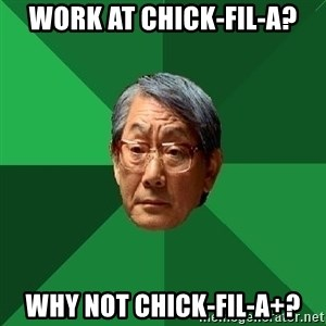 High Expectations Asian Father - Work at Chick-fil-a? Why not chick-fil-a+?