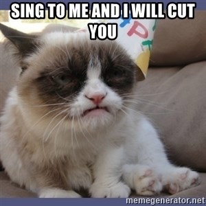 Birthday Grumpy Cat - sing to me and i will cut you