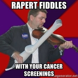 FiddlingRapert - Rapert fiddles with your cancer screenings