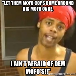 "Antoine Dodson - ""let them mofo cops come around dis mofo once, I ain't afraid of dem mofo's!!"""