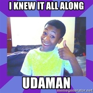 Well Done! - I knew it all along udaman