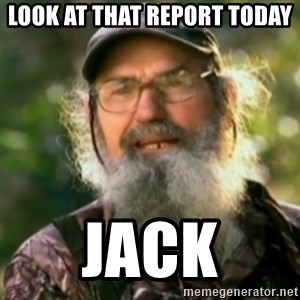 Duck Dynasty - Uncle Si  - Look at that report today jack