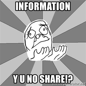 Whyyy??? - information y u no share!?
