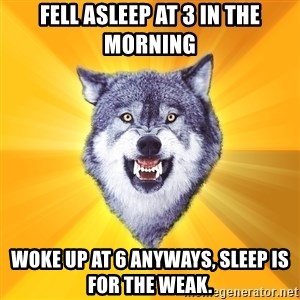 Courage Wolf - FELL ASLEEP AT 3 IN THE MORNING WOKE UP AT 6 ANYWAYS, SLEEP IS FOR THE WEAK.