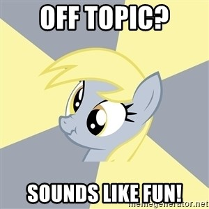 Badvice Derpy - off topic? sounds like fun!