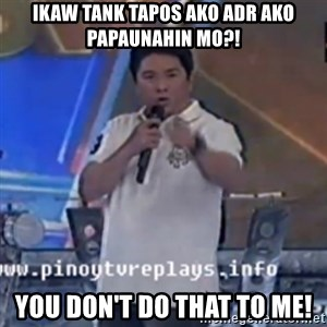 Willie You Don't Do That to Me! - ikaw tank tapos ako adr ako papaunahin mo?! You don't Do that to me!