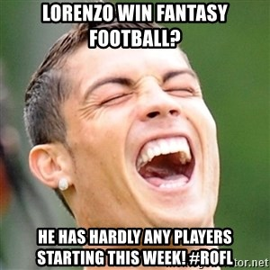 Cristiano Ronaldo Laughing - Lorenzo win fantasy football? he has hardly any players starting this week! #rofl