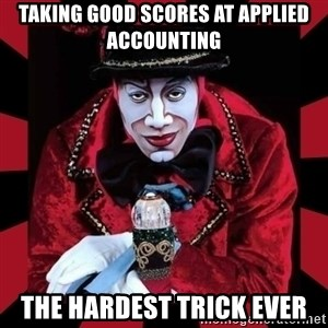 willianss - taking good scores at applied accounting the hardest trick ever