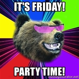 Party Bear - It's Friday! Party time!