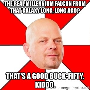 Pawn Stars - THE REAL MILLENNIUM FALCON FROM THAT GALAXY LONG, LONG AGO? THAT'S A GOOD BUCK-FIFTY, KIDDO.