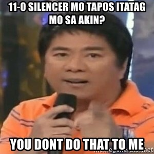 willie revillame you dont do that to me - 11-0 silencer mo tapos itatag mo sa akin? you dont do that to me