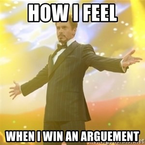 Tony Stark success - How i feel when i win an arguement