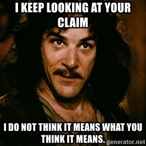 Inigo Montoya - I keep looking at your claim I do not think it means what you think it means.