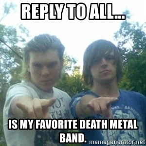 god of punk rock - reply to all... is my favorite death metal band.