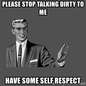 Grammar Guy - Please stop talking dirty to me Have some self respect