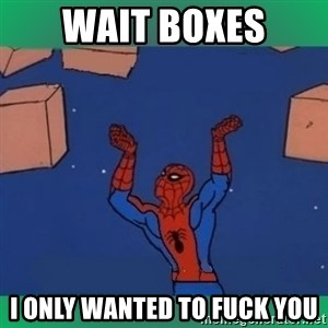 60's spiderman - Wait Boxes I only wanted to Fuck you