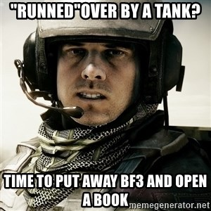 "battlefield3butthurt - ""Runned""over by a tank? time to put away bf3 and open a book"