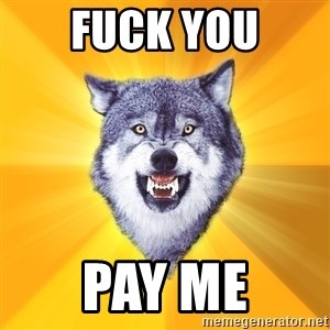 Courage Wolf - fuck you pay me