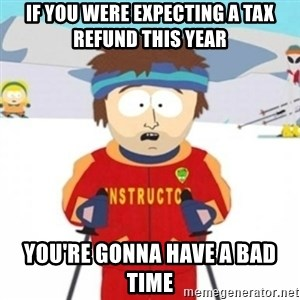 Bad time ski instructor 1 - If you were expecting a tax refund this year You're gonna have a bad time