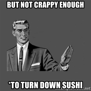 Grammar Guy - But Not Crappy enough *to turn down Sushi