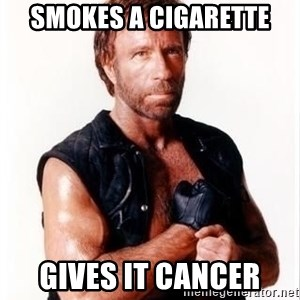 Chuck Norris Meme - smokes a cigarette gives it cancer