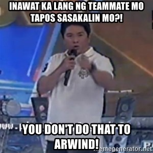Willie You Don't Do That to Me! - INAWAT KA LANG NG TEAMMATE MO TAPOS SASAKALIN MO?! YOU DON'T DO THAT TO ARWIND!