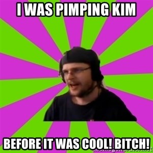 HephWins - I was pimping kim before it was cool! bitch!