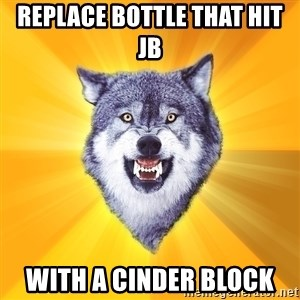 Courage Wolf - replace bottle that hit jb  with a cinder block