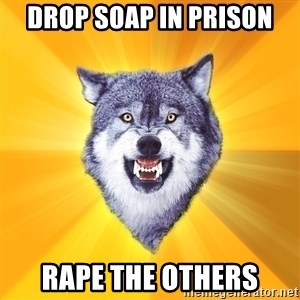 Courage Wolf - drop soap in prison RAPE THE OTHERS