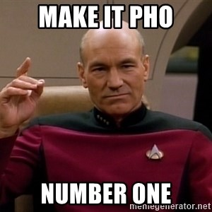 Picard Make it so - Make it pho number one
