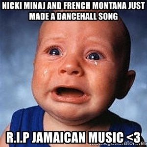 Crying Baby - nicki minaj and french montana just made a dancehall song r.i.p jamaican music <3