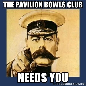 your country needs you - THE PAVILION BOWLS CLUB  NEEDS YOU