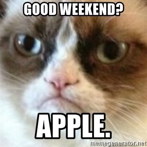 angry cat asshole - Good weekend? Apple.