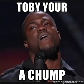 Kevin Hart Wait - ToBy YoUr  A Chump