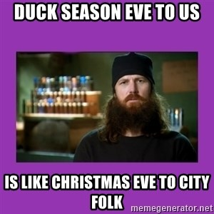Jase Robertson - duck season eve to us  is like christmas eve to city folk