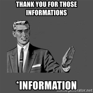 Grammar Guy - Thank you for those informations *information